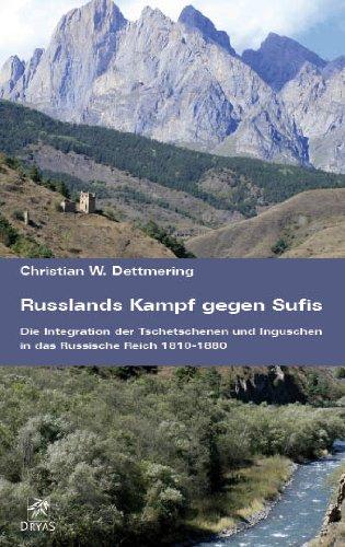 DETTMERING Russlands Kampf gegen Sufis — Die Integration der Tschetschenen und Inguschen in das Russische Reich 1810-1880