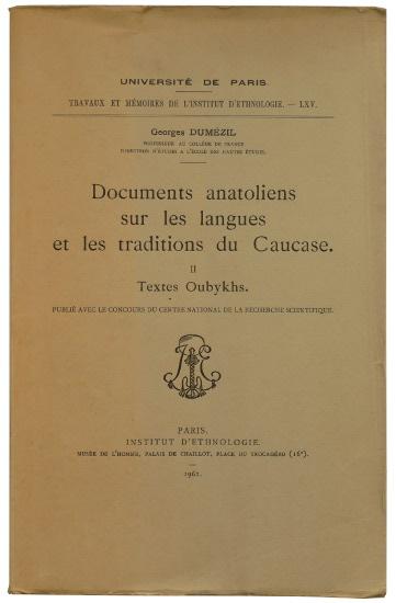 DUMÉZIL, Georges, Documents anatoliens sur les langues et les traditions du Caucase: II — Textes oubykhs (Travaux et mémoires de l'Institut d'ethnologie de l'Université de Paris, Vol. LXV), Paris: Institut d'Ethnologie, 1962