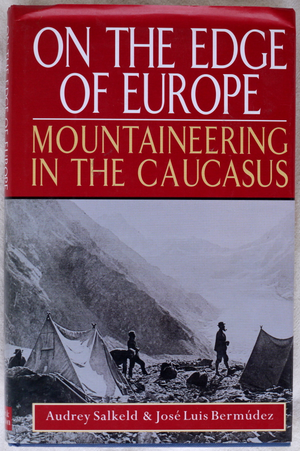 SALKELD, Audrey, & BERMÚDEZ, José Luis, On the Edge of Europe — Mountaineering in the Caucasus