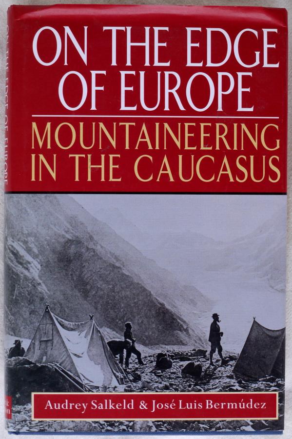 SALKELD, Audrey, & BERMÚDEZ, José Luis, On the Edge of Europe — Mountaineering in the Caucasus